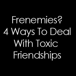 frenemy, toxic friendships