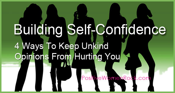 Build Self-Confidence 4 Ways To Keep Unkind Opinions From Hurting You