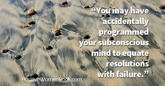 resolutions equal failure to your subconsicous mind
