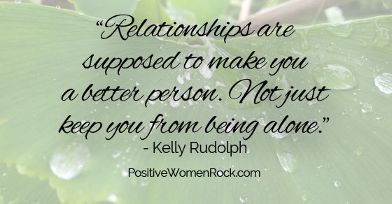 Relationships make you a better person.