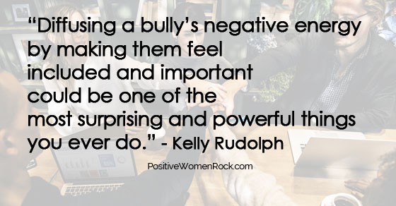 Diffusing a bully's negative energy, Kelly Rudolph